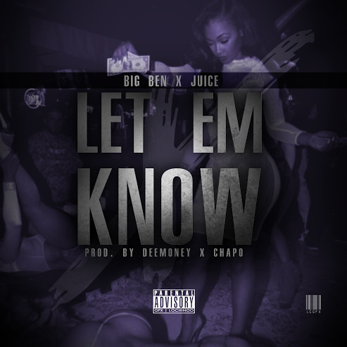 unnamed-1-1 Big Ben & Juice - Let Em Know (Prod. by DeeMoney & Chapo)