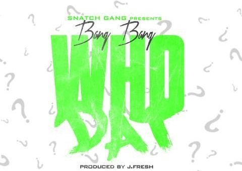 Bang Bang – Who Dat Prod. By JFresh