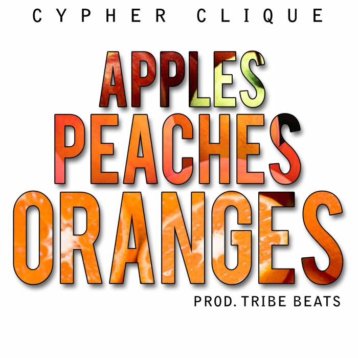 CCxNewMusic Cypher Clique   Apples, Peaches, Oranges (Prod. By Tribe Beats)