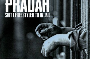 Pradah – Shit I Freestyled To In Jail (Mixtape)