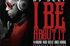 DJ Self – I Be About It Ft. Maino, Vado, Big Bz & Uncle Murda