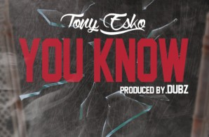 Tony Esko – You Know (Prod. By DUBZ)