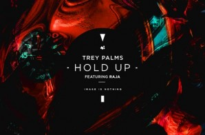 Trey Palms – Hold Up Ft. Raja