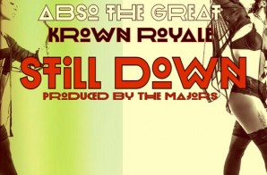 Abso The Great – Still Down Ft. Krown Royale
