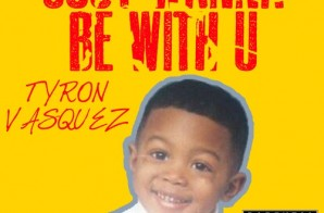 Tyron Vasquez – Just Wanna Be Wit U