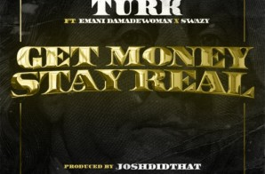 Turk x Emani Da MadeWoman x Swazy – Get Money Stay Real
