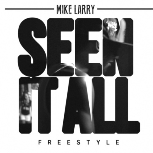 mike-larry-seen-it-all-freestyle.jpg