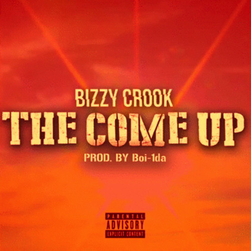 artworks 000086563289 6pl1a3 t500x500 Bizzy Crook   The Come Up (Prod. By Boi 1da)