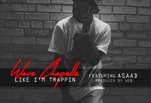Wave Chapelle x Asaad – Like I'm Trappin