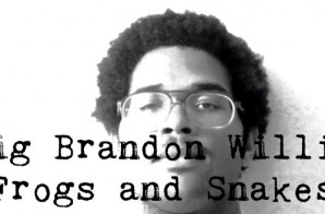 Big Brandon Willis – Frogs and Snakes (Prod. By Bobby Earth & Big Brandon Willis) (Video)