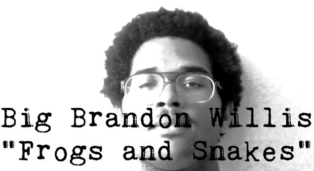 bigbrandonwillisvideo Big Brandon Willis - Frogs and Snakes (Prod. By Bobby Earth & Big Brandon Willis) (Video)