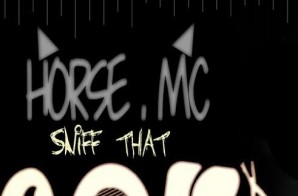 Horse.MC – Sniff That (Remix)