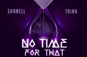 Shanell – No Time For That Ft Trina