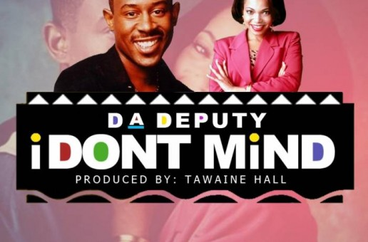 Da Deputy – I Don't Mind (Prod. By Tawaine Hall)