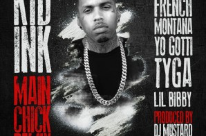 Kid Ink – Main Chick (Remix) Ft. Chris Brown, French Montana, Yo Gotti, Tyga & Lil Bibby