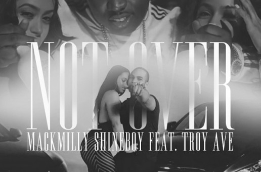 Mack Milly – Not Over ft. Troy Ave (Prod. by Maserati Sparks)