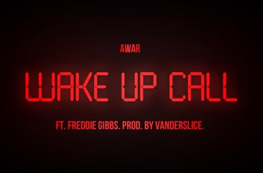 AWAR – Wake Up Call Ft. Freddie Gibbs (Prod. By Vanderslice)