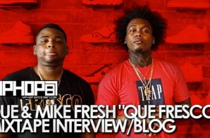 Que & Mike Fresh – ¿Que Fresco! (Vlog) (HHS1987 Exclusive)