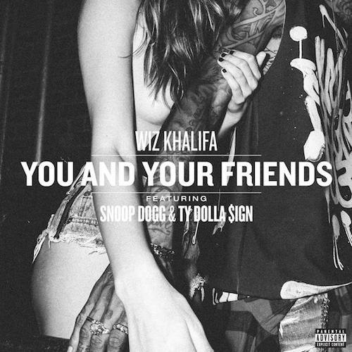 wiz-khalifa-friends Wiz Khalifa x Snoop Dogg x Ty Dolla $ign - You & Your Friends (Prod. by DJ Mustard)
