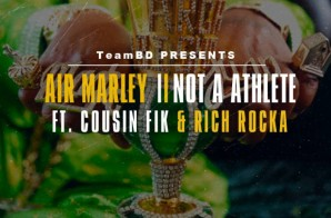 Air Marley – Not A Athlete Feat. Cousin Fik & Rich Rocka