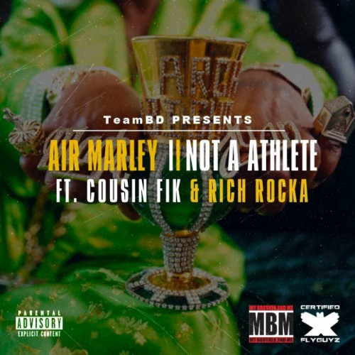Air Marley   Not A Athlete Feat. Cousin Fik & Rich Rocka