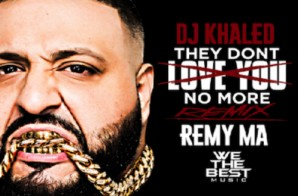 DJ Khaled – They Don't Love You No More (Remix) Ft. Remy Ma