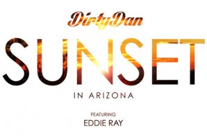 Dirty Dan – Sunset (In Arizona) feat. Eddie Ray