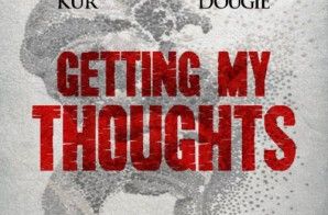 Dougie – Getting My Thoughts Ft. Kur