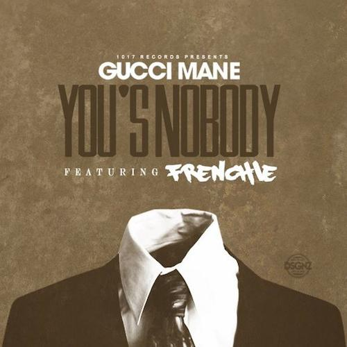 Gucci_Mane_YousA_Nobody_Frenchie Gucci Mane - You's A Nobody Ft. Frenchie