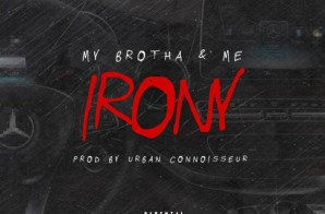 My Brotha & Me – The Irony (Prod. By Urban Connoisseur)