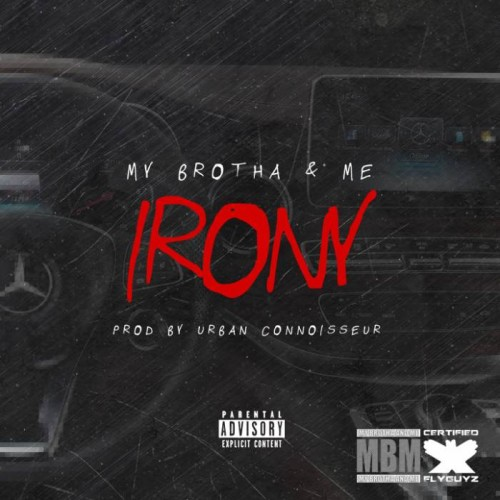 My Brotha & Me   The Irony (Prod. By Urban Connoisseur)