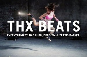 THX x Bad Lucc x Problem x Travis Barker – Everythang (Video)