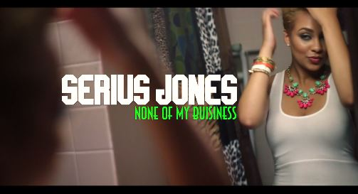 Serius Jones – None Of My Business (Video)