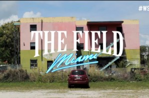 WSHH The Field: Miami (Video)