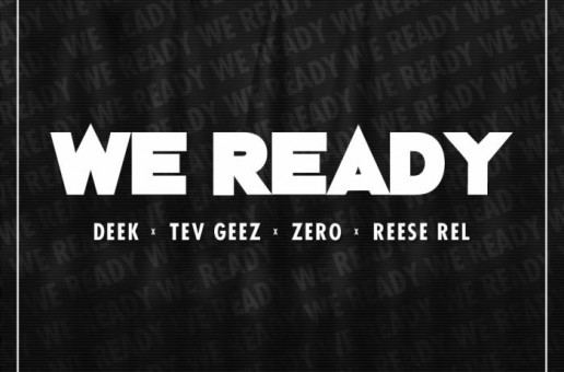 Deek x Tev Geez x Zero x Reese Rel – We Ready (Prod by Maaly Raw)