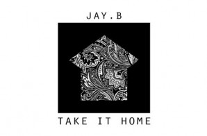 JAY.B – Take It Home (Prod. By Talen Ted)