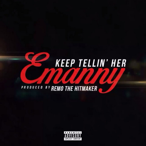 emanny-1 Emanny - Keep Tellin' Her  (Prod. Remo the Hitmaker)