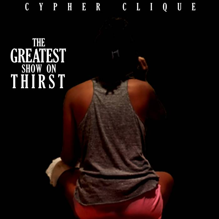 gtoeXmixtape Cypher Clique - The Greatest Show On Thirst (Mixtape)