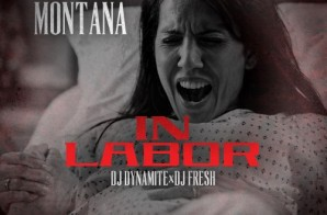 Mykko Montana – In Labor (Mixtape) (Hosted by DJ Dynamite & DJ Fresh)