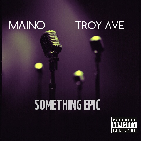 maino-x-troy-ave-something-epic-HHS1987-2014 Maino x Troy Ave - Something Epic