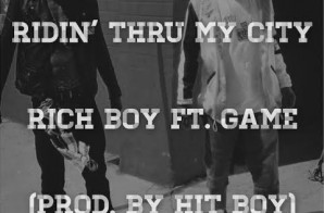 Rich Boy x Game – Ridin Thru My City (Prod by Hit-Boy)