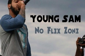 Young Sam – No Flex Zone x Seen It All Freestyle