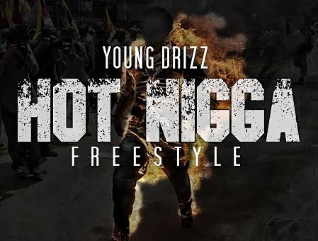 Drizz – Hot Nigga (Freestyle)