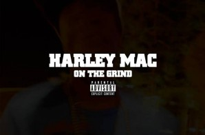 Harley Mac – On The Grind (Prod. By Mac Beats)