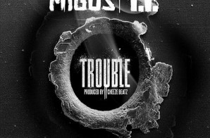 Migos x T.I. – Trouble (Prod. by TM88)