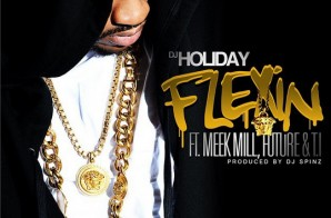 DJ Holiday x Meek Mill x Future x T.I. – Flexin (Prod. by DJ Spinz) (Single Artwork)
