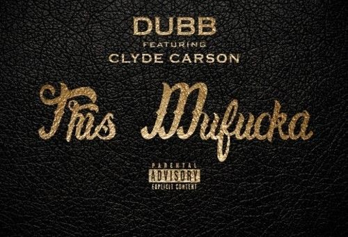 DUBB – This Mufucka feat. Clyde Carson (Prod. by Resource)