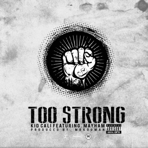 KidCali Too Strong feat. MayHam Prod. by MrKooman 500x500 KidCali   Too Strong Feat. MayHam (Prod. by MrKooman)