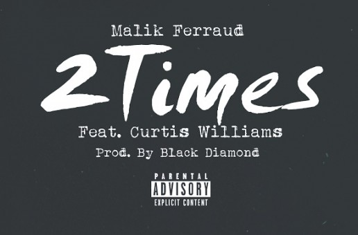 Malik Ferraud – 2 Times Ft. Curtis Williams