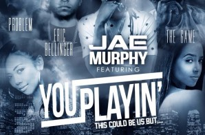 Jae Murphy – You Playin Ft. Game, Problem & Eric Bellinger